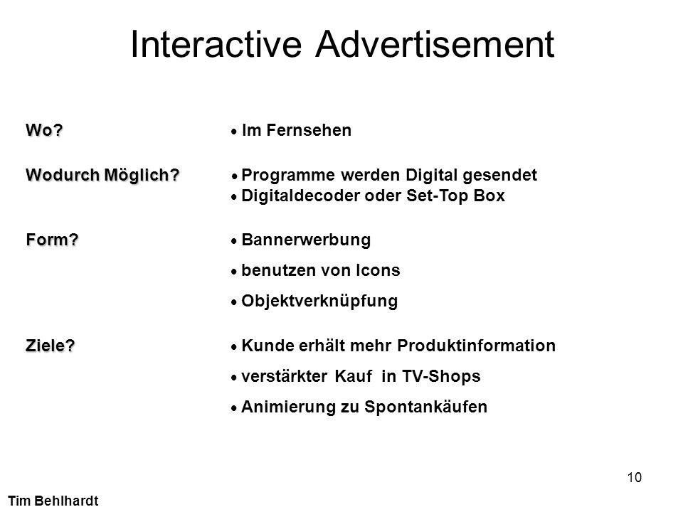 10 Interactive Advertisement Wo? Wo? Im Fernsehen Wodurch Möglich? Wodurch Möglich? Programme werden Digital gesendet Digitaldecoder oder Set-Top Box
