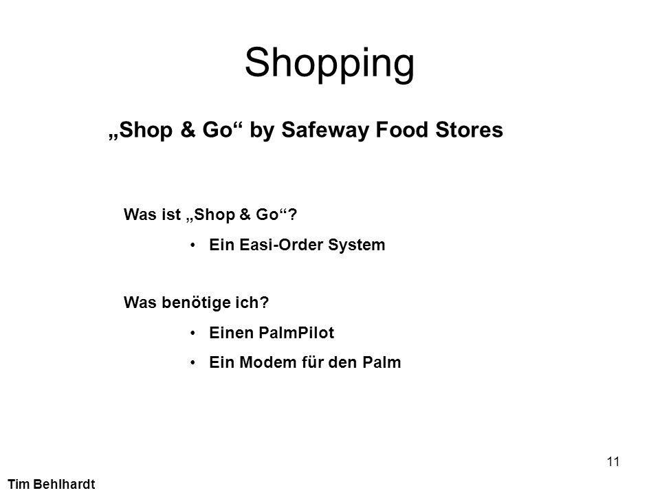 11 Shopping Shop & Go by Safeway Food Stores Was ist Shop & Go? Ein Easi-Order System Was benötige ich? Einen PalmPilot Ein Modem für den Palm Tim Beh