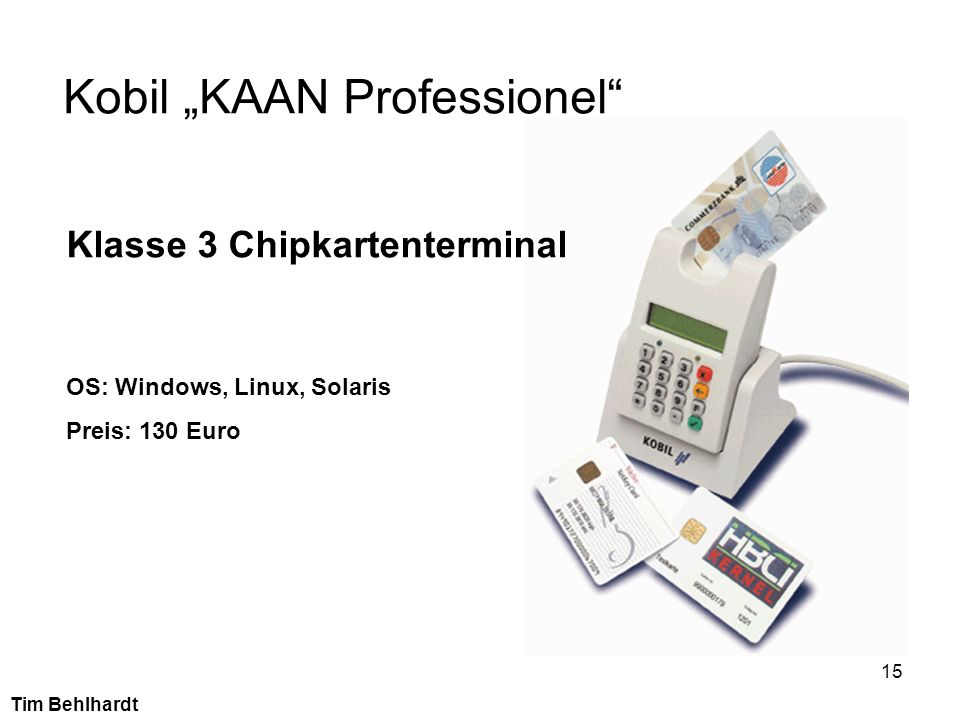 15 Kobil KAAN Professionel Tim Behlhardt OS: Windows, Linux, Solaris Preis: 130 Euro Klasse 3 Chipkartenterminal