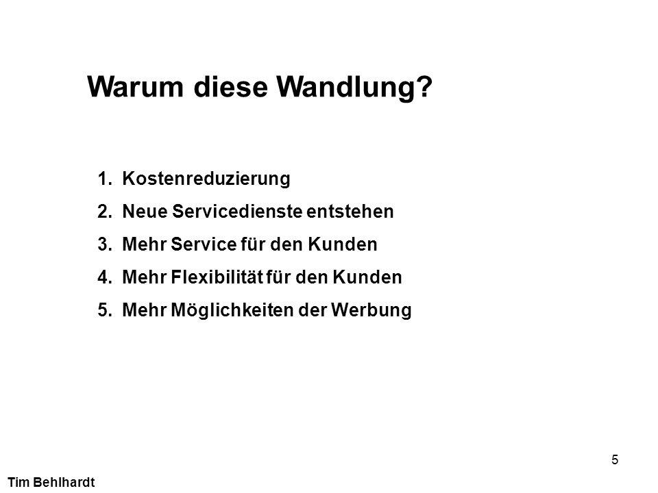 5 Warum diese Wandlung? 1.Kostenreduzierung 2.Neue Servicedienste entstehen 3.Mehr Service für den Kunden 4.Mehr Flexibilität für den Kunden 5.Mehr Mö