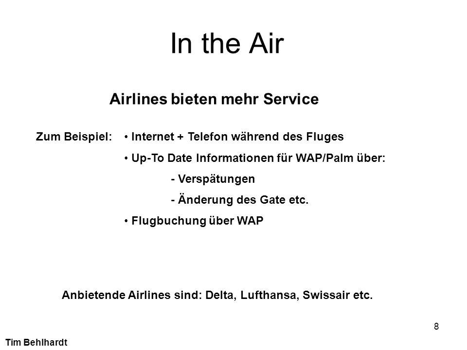 8 In the Air Airlines bieten mehr Service Zum Beispiel: Internet + Telefon während des Fluges Up-To Date Informationen für WAP/Palm über: - Verspätung