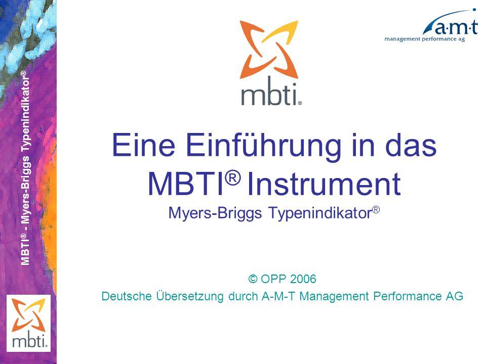 MBTI ® - Myers-Briggs Typenindikator ® Eine Einführung in das MBTI ® Instrument Myers-Briggs Typenindikator ® © OPP 2006 Deutsche Übersetzung durch A-