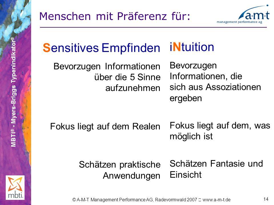 MBTI ® - Myers-Briggs Typenindikator ® © A-M-T Management Performance AG, Radevormwald 2007 www.a-m-t.de 14 Sensitives Empfinden Bevorzugen Informatio