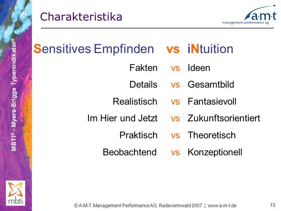 MBTI ® - Myers-Briggs Typenindikator ® © A-M-T Management Performance AG, Radevormwald 2007 www.a-m-t.de 15 Sensitives Empfinden vs Fakten vs Details