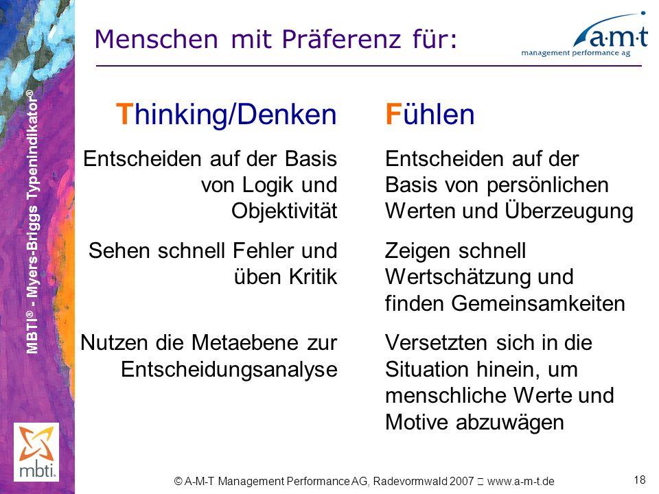 MBTI ® - Myers-Briggs Typenindikator ® © A-M-T Management Performance AG, Radevormwald 2007 www.a-m-t.de 18 Thinking/Denken Entscheiden auf der Basis