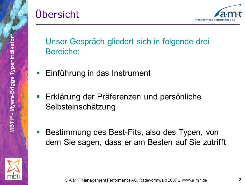 MBTI ® - Myers-Briggs Typenindikator ® © A-M-T Management Performance AG, Radevormwald 2007 www.a-m-t.de 2 Ü bersicht Unser Gespräch gliedert sich in