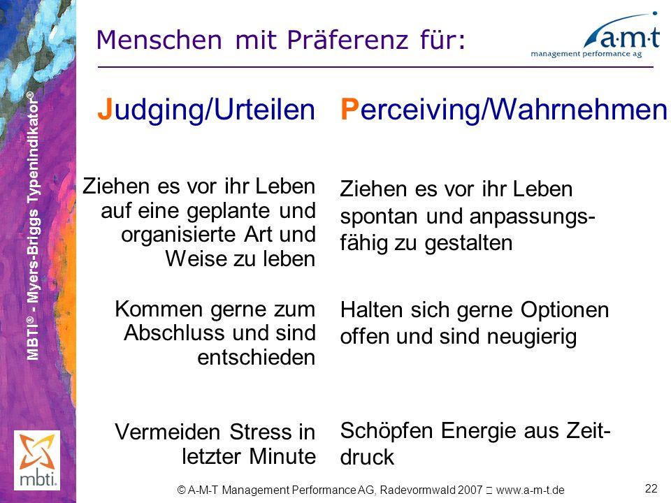 MBTI ® - Myers-Briggs Typenindikator ® © A-M-T Management Performance AG, Radevormwald 2007 www.a-m-t.de 22 Judging/Urteilen Ziehen es vor ihr Leben a