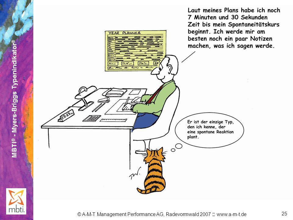 MBTI ® - Myers-Briggs Typenindikator ® © A-M-T Management Performance AG, Radevormwald 2007 www.a-m-t.de 25
