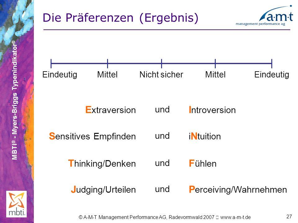 MBTI ® - Myers-Briggs Typenindikator ® © A-M-T Management Performance AG, Radevormwald 2007 www.a-m-t.de 27 Die Präferenzen (Ergebnis) E xtraversion X
