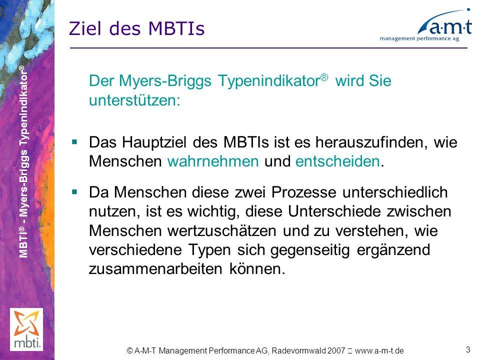 MBTI ® - Myers-Briggs Typenindikator ® © A-M-T Management Performance AG, Radevormwald 2007 www.a-m-t.de 3 Ziel des MBTIs Der Myers-Briggs Typenindika