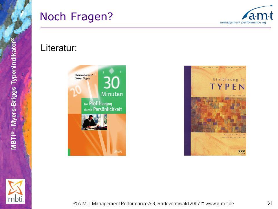 MBTI ® - Myers-Briggs Typenindikator ® © A-M-T Management Performance AG, Radevormwald 2007 www.a-m-t.de 31 Noch Fragen? Literatur:
