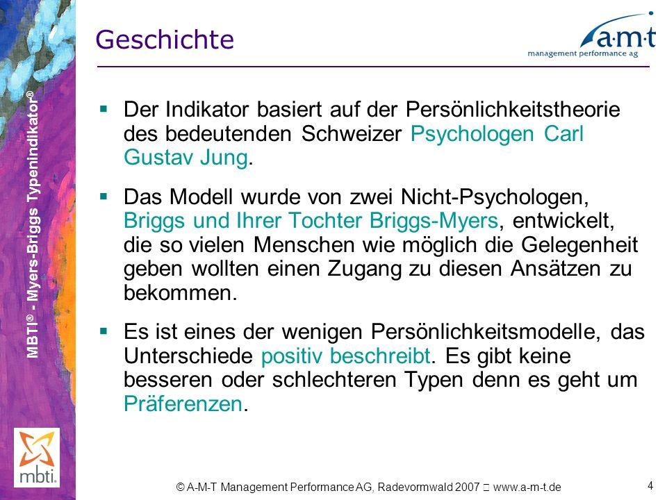 MBTI ® - Myers-Briggs Typenindikator ® © A-M-T Management Performance AG, Radevormwald 2007 www.a-m-t.de 4 Geschichte Der Indikator basiert auf der Pe