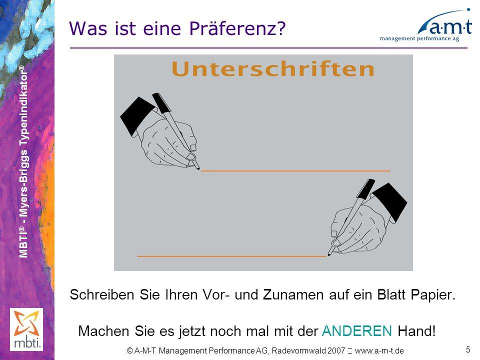 MBTI ® - Myers-Briggs Typenindikator ® © A-M-T Management Performance AG, Radevormwald 2007 www.a-m-t.de 5 Was ist eine Präferenz? Schreiben Sie Ihren