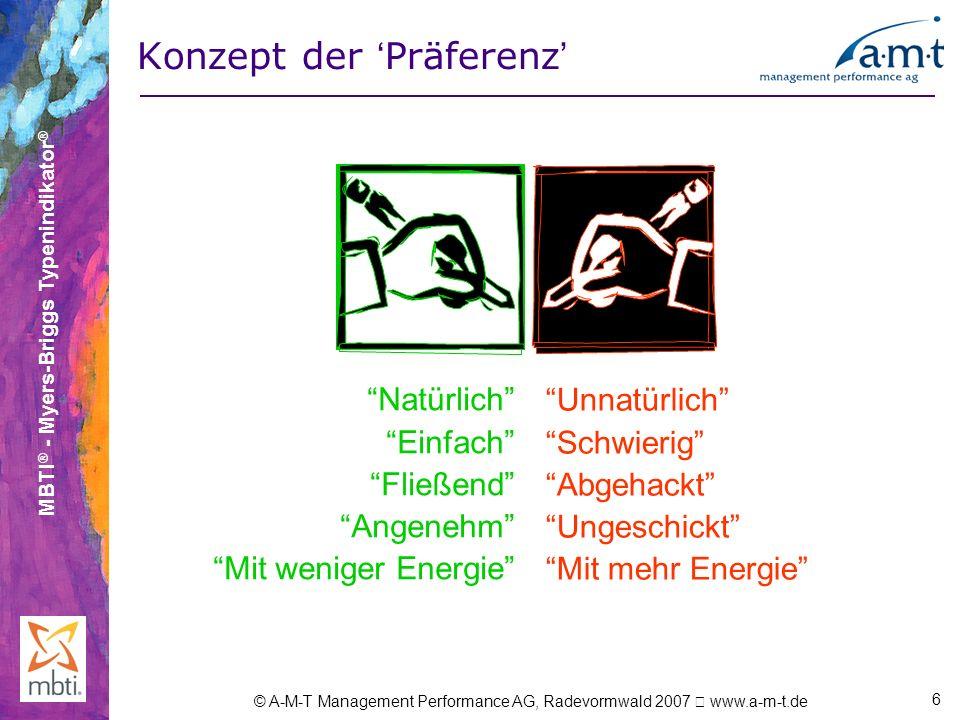 MBTI ® - Myers-Briggs Typenindikator ® © A-M-T Management Performance AG, Radevormwald 2007 www.a-m-t.de 6 Konzept der Präferenz Natürlich Einfach Fli