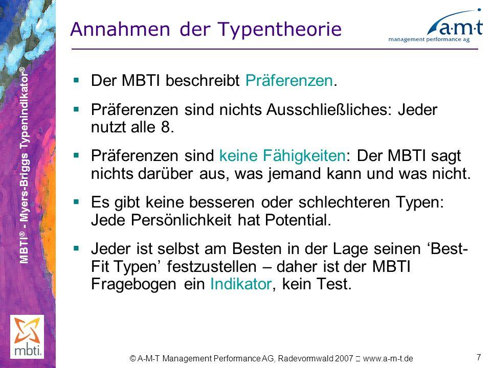 MBTI ® - Myers-Briggs Typenindikator ® © A-M-T Management Performance AG, Radevormwald 2007 www.a-m-t.de 7 Annahmen der Typentheorie Der MBTI beschrei