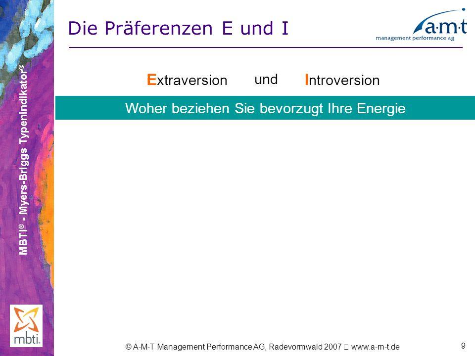 MBTI ® - Myers-Briggs Typenindikator ® © A-M-T Management Performance AG, Radevormwald 2007 www.a-m-t.de 9 Die Präferenzen E und I E xtraversion XundX