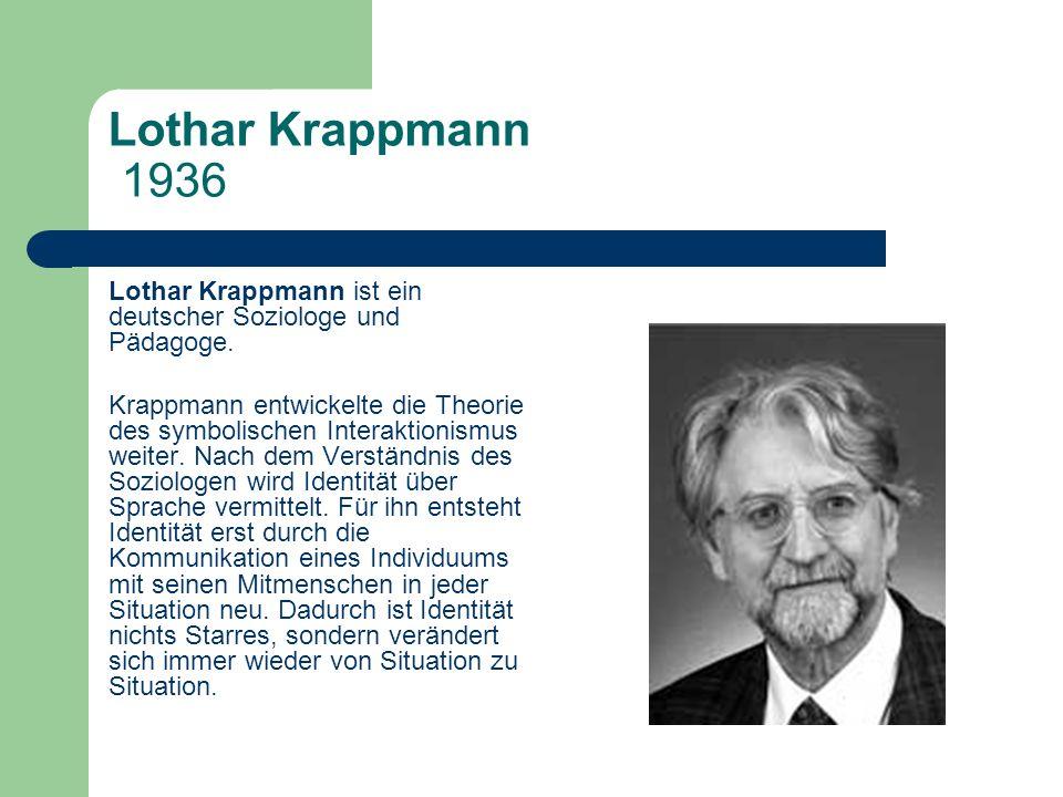 Lothar Krappmann 1936 Lothar Krappmann ist ein deutscher Soziologe und Pädagoge. Krappmann entwickelte die Theorie des symbolischen Interaktionismus w
