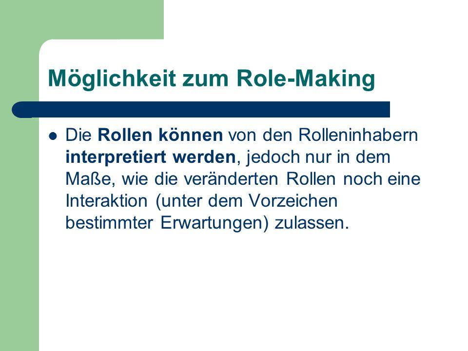 Möglichkeit zum Role-Making Die Rollen können von den Rolleninhabern interpretiert werden, jedoch nur in dem Maße, wie die veränderten Rollen noch ein