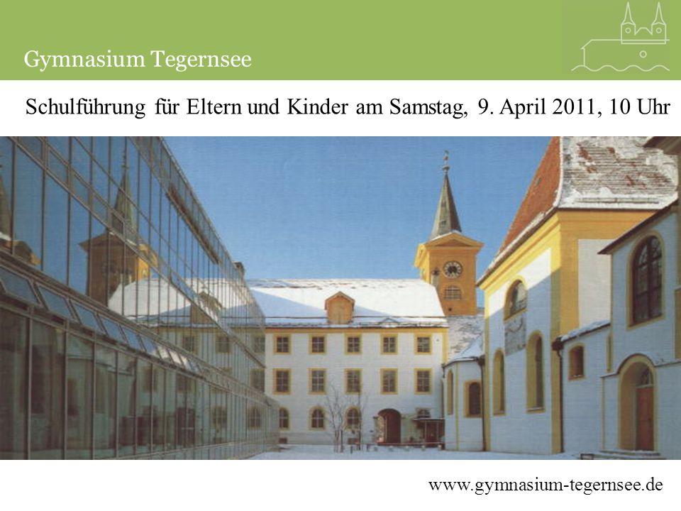 Schulführung für Eltern und Kinder am Samstag, 9. April 2011, 10 Uhr Gymnasium Tegernsee www.gymnasium-tegernsee.de
