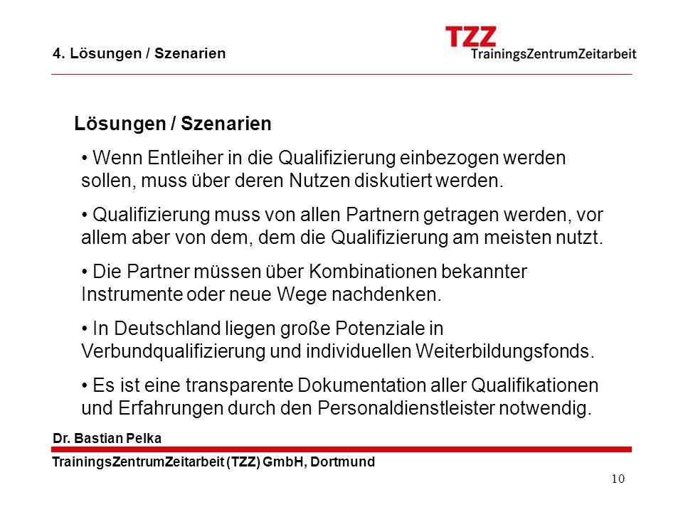 10 TrainingsZentrumZeitarbeit (TZZ) GmbH, Dortmund Dr. Bastian Pelka Wenn Entleiher in die Qualifizierung einbezogen werden sollen, muss über deren Nu