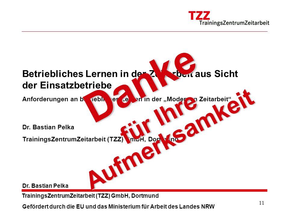 11 TrainingsZentrumZeitarbeit (TZZ) GmbH, Dortmund Dr. Bastian Pelka Betriebliches Lernen in der Zeitarbeit aus Sicht der Einsatzbetriebe Anforderunge