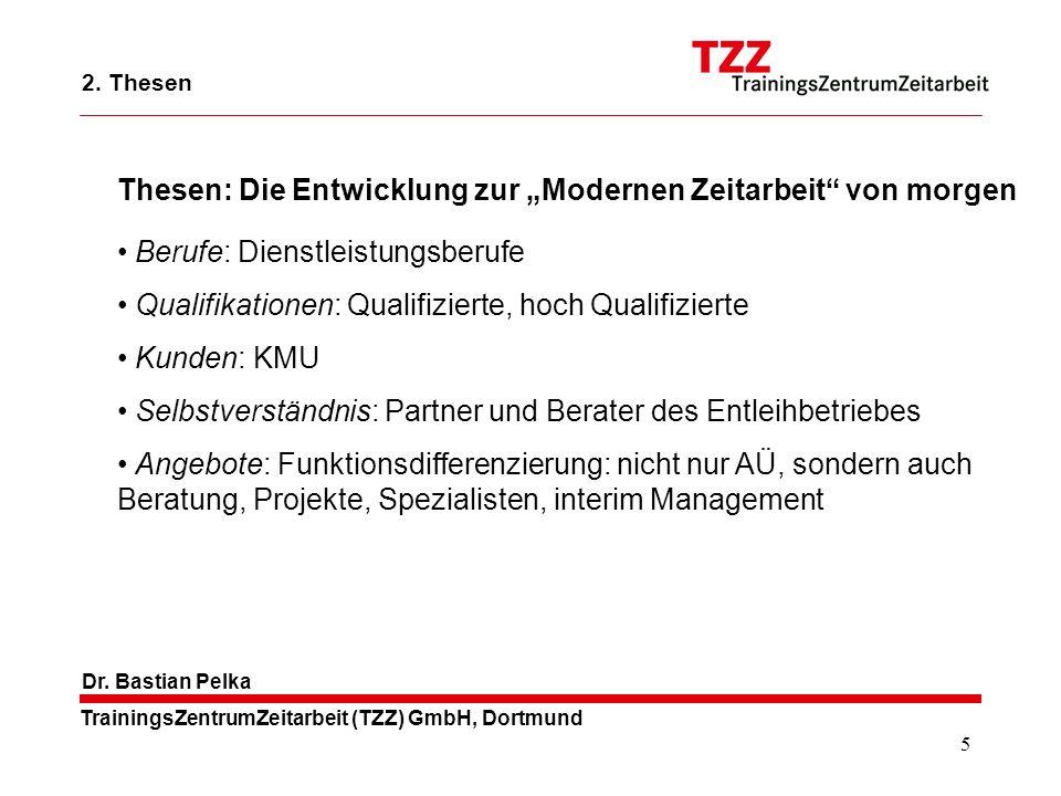 5 TrainingsZentrumZeitarbeit (TZZ) GmbH, Dortmund Dr. Bastian Pelka Berufe: Dienstleistungsberufe Qualifikationen: Qualifizierte, hoch Qualifizierte K