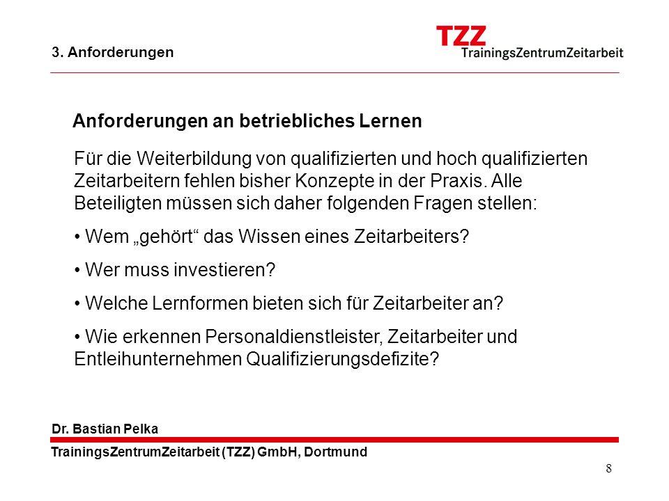 8 TrainingsZentrumZeitarbeit (TZZ) GmbH, Dortmund Dr. Bastian Pelka Für die Weiterbildung von qualifizierten und hoch qualifizierten Zeitarbeitern feh