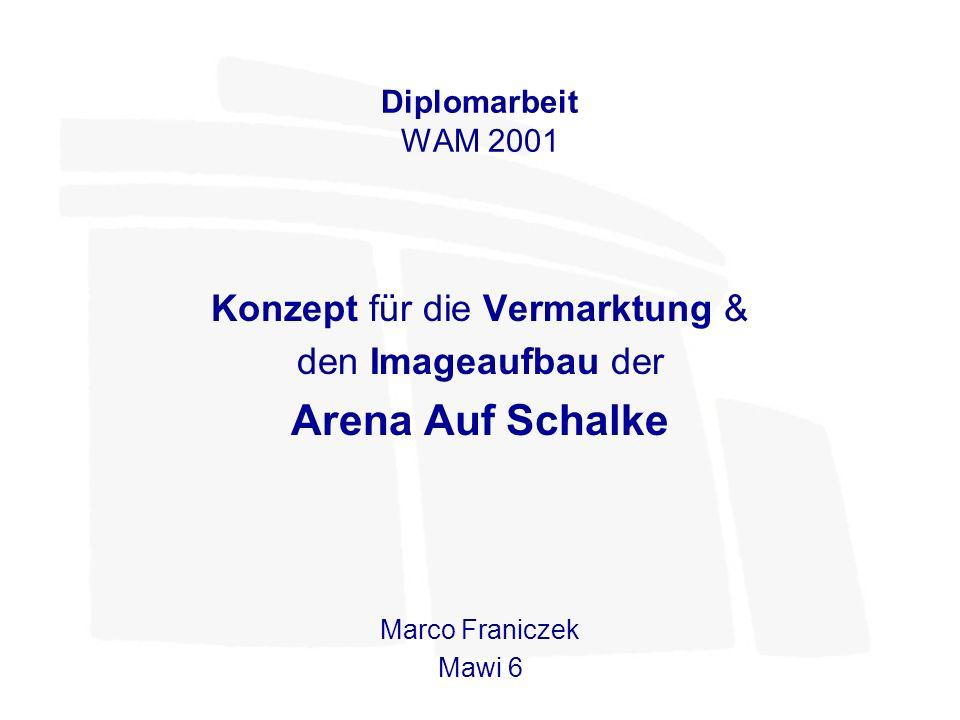 Diplomarbeit WAM 2001 Konzept für die Vermarktung & den Imageaufbau der Arena Auf Schalke Marco Franiczek Mawi 6