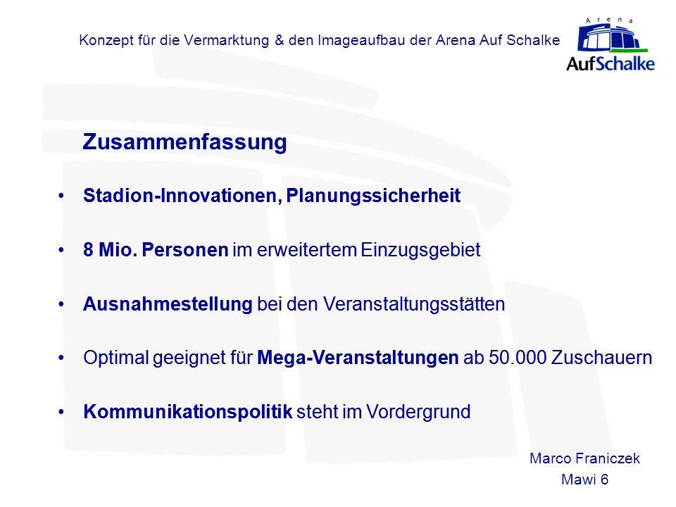 Konzept für die Vermarktung & den Imageaufbau der Arena Auf Schalke Zusammenfassung Marco Franiczek Mawi 6 Stadion-Innovationen, Planungssicherheit 8