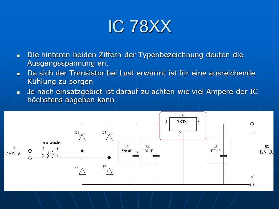 IC 78XX Die hinteren beiden Ziffern der Typenbezeichnung deuten die Ausgangsspannung an. Die hinteren beiden Ziffern der Typenbezeichnung deuten die A