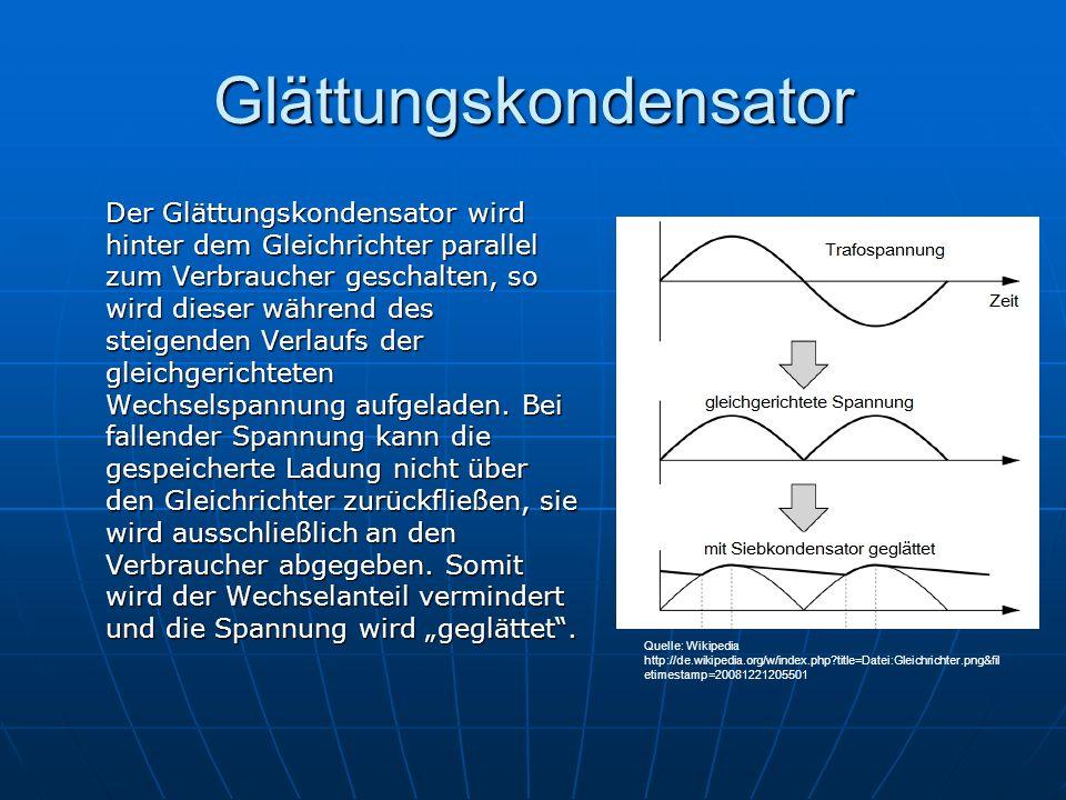 Glättungskondensator Der Glättungskondensator wird hinter dem Gleichrichter parallel zum Verbraucher geschalten, so wird dieser während des steigenden