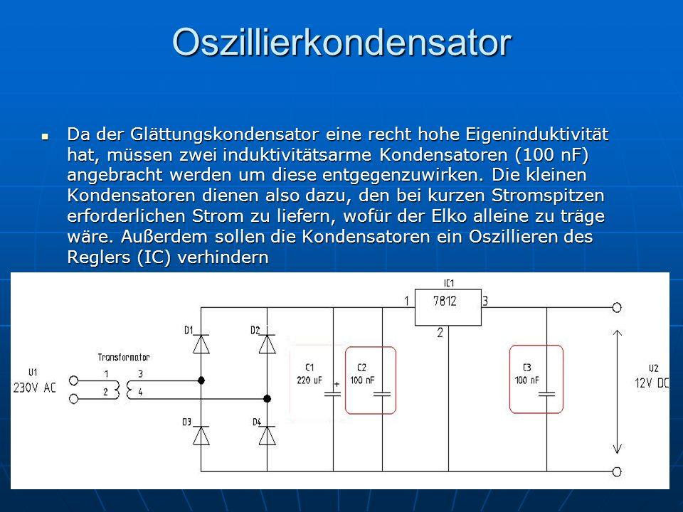 Oszillierkondensator Da der Glättungskondensator eine recht hohe Eigeninduktivität hat, müssen zwei induktivitätsarme Kondensatoren (100 nF) angebrach