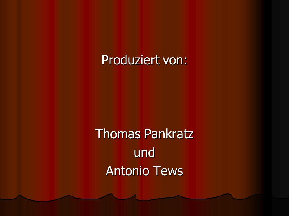 Produziert von: Thomas Pankratz und Antonio Tews