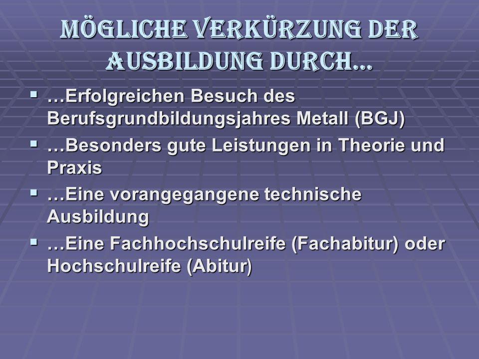 Mögliche Verkürzung der Ausbildung durch… …Erfolgreichen Besuch des Berufsgrundbildungsjahres Metall (BGJ) …Erfolgreichen Besuch des Berufsgrundbildun