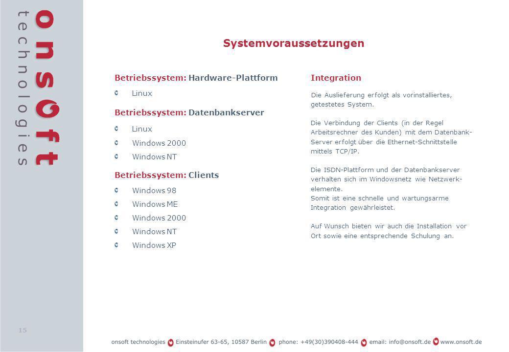 15 Systemvoraussetzungen Betriebssystem: Hardware-Plattform Linux Betriebssystem: Datenbankserver Linux Windows 2000 Windows NT Betriebssystem: Client