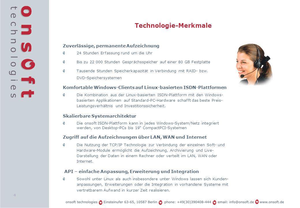 4 Technologie-Merkmale Zuverlässige, permanente Aufzeichnung 24 Stunden Erfassung rund um die Uhr Bis zu 22 000 Stunden Gesprächsspeicher auf einer 80