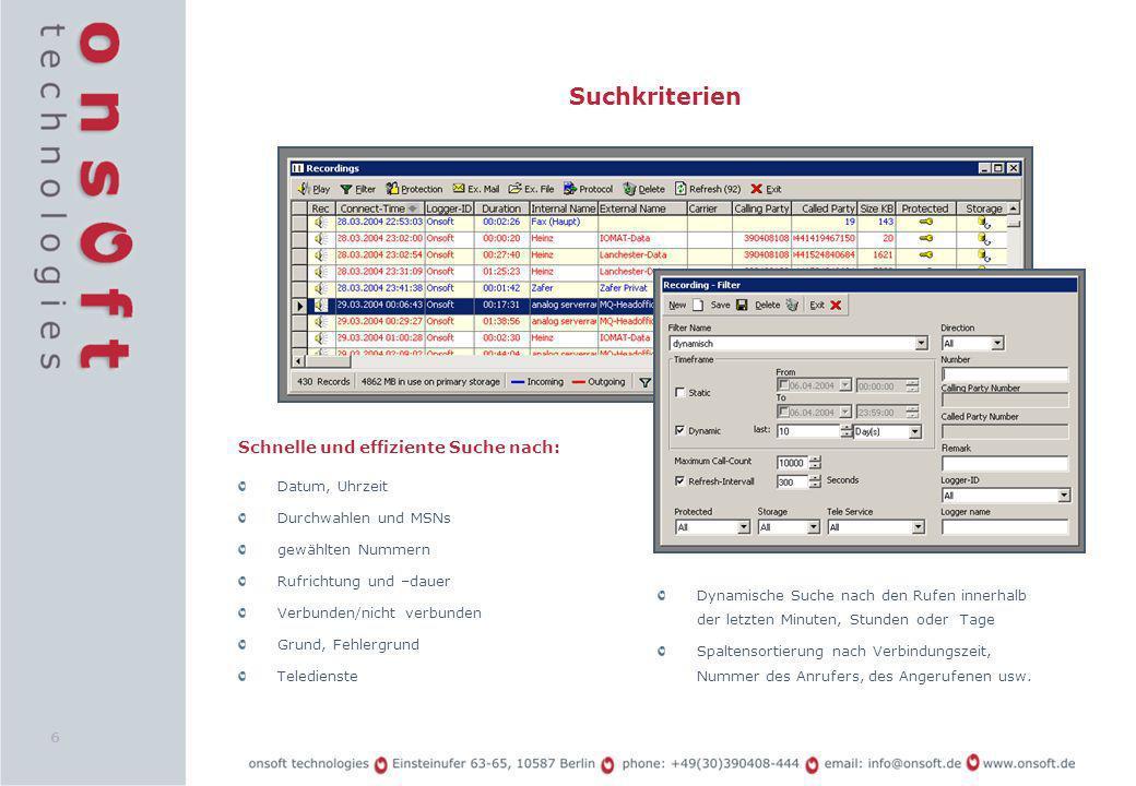 6 Suchkriterien Schnelle und effiziente Suche nach: Datum, Uhrzeit Durchwahlen und MSNs gewählten Nummern Rufrichtung und –dauer Verbunden/nicht verbu