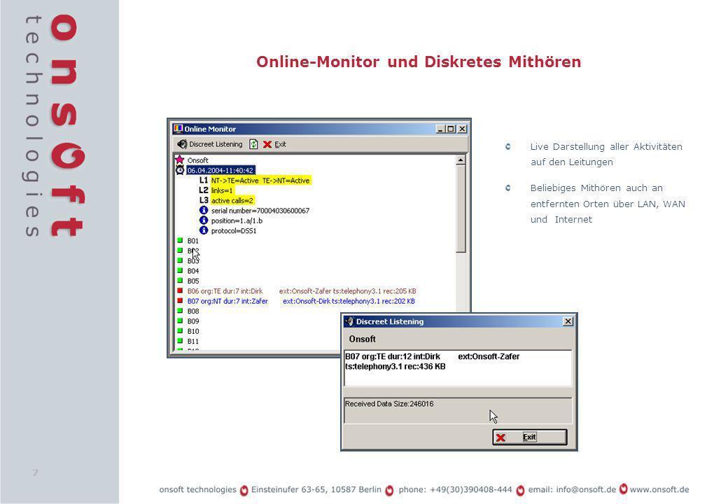 7 Online-Monitor und Diskretes Mithören Live Darstellung aller Aktivitäten auf den Leitungen Beliebiges Mithören auch an entfernten Orten über LAN, WA
