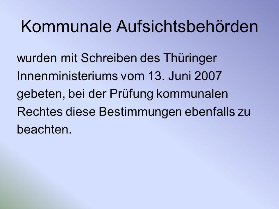 Kommunale Aufsichtsbehörden wurden mit Schreiben des Thüringer Innenministeriums vom 13. Juni 2007 gebeten, bei der Prüfung kommunalen Rechtes diese B
