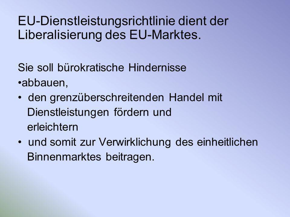 EU-Dienstleistungsrichtlinie dient der Liberalisierung des EU-Marktes. Sie soll bürokratische Hindernisse abbauen, den grenzüberschreitenden Handel mi