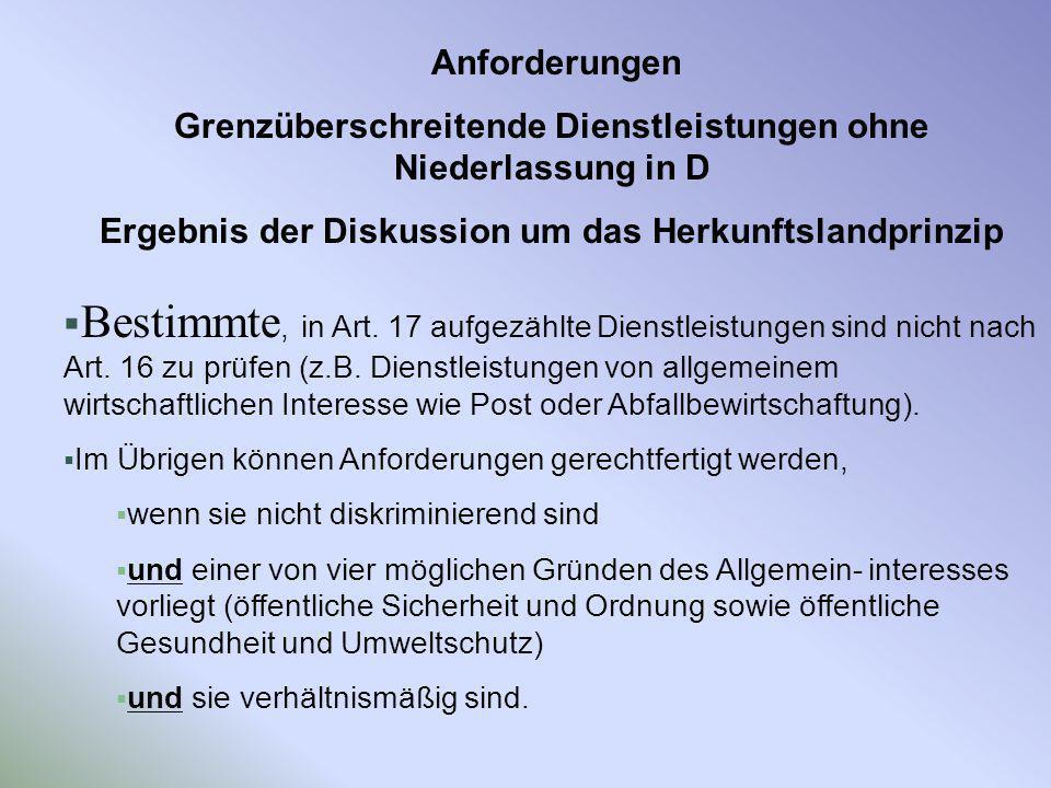 Anforderungen Grenzüberschreitende Dienstleistungen ohne Niederlassung in D Ergebnis der Diskussion um das Herkunftslandprinzip Bestimmte, in Art. 17