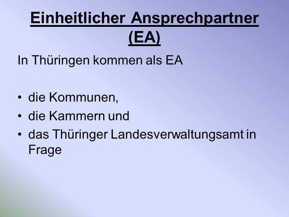 Einheitlicher Ansprechpartner (EA) In Thüringen kommen als EA die Kommunen, die Kammern und das Thüringer Landesverwaltungsamt in Frage