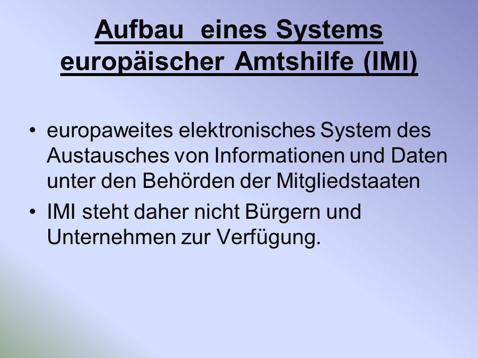 Aufbau eines Systems europäischer Amtshilfe (IMI) europaweites elektronisches System des Austausches von Informationen und Daten unter den Behörden de