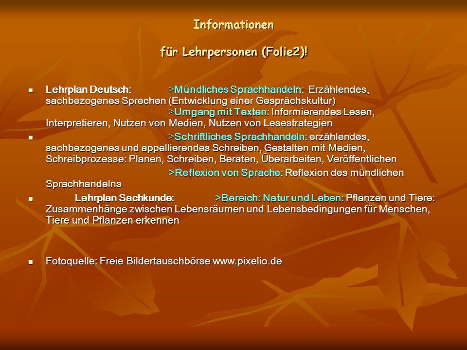 Informationen für Lehrpersonen (Folie2)! Lehrplan Deutsch:>Mündliches Sprachhandeln:Erzählendes, sachbezogenes Sprechen (Entwicklung einer Gesprächsku