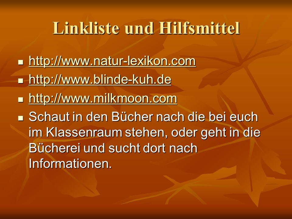 Linkliste und Hilfsmittel http://www.natur-lexikon.com http://www.natur-lexikon.com http://www.natur-lexikon.com http://www.blinde-kuh.de http://www.b