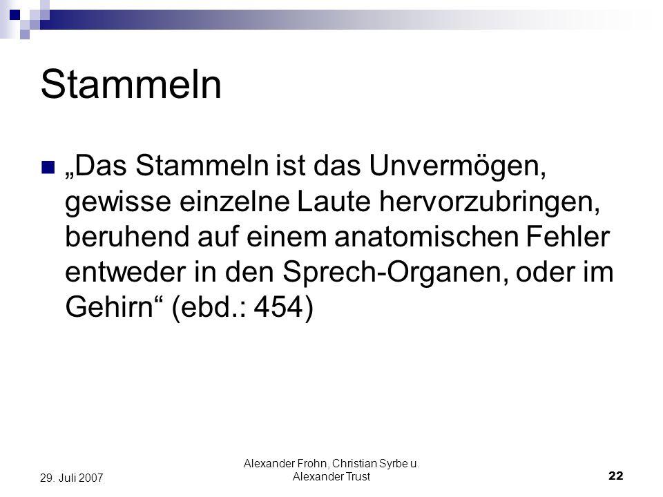 Alexander Frohn, Christian Syrbe u. Alexander Trust22 29. Juli 2007 Stammeln Das Stammeln ist das Unvermögen, gewisse einzelne Laute hervorzubringen,