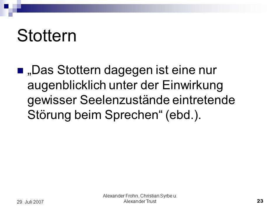 Alexander Frohn, Christian Syrbe u. Alexander Trust23 29. Juli 2007 Stottern Das Stottern dagegen ist eine nur augenblicklich unter der Einwirkung gew