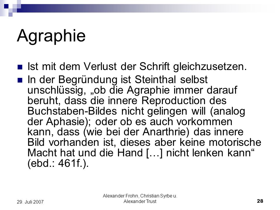 Alexander Frohn, Christian Syrbe u. Alexander Trust28 29. Juli 2007 Agraphie Ist mit dem Verlust der Schrift gleichzusetzen. In der Begründung ist Ste