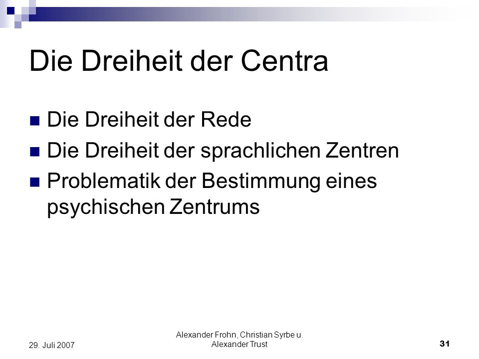 Alexander Frohn, Christian Syrbe u. Alexander Trust31 29. Juli 2007 Die Dreiheit der Centra Die Dreiheit der Rede Die Dreiheit der sprachlichen Zentre