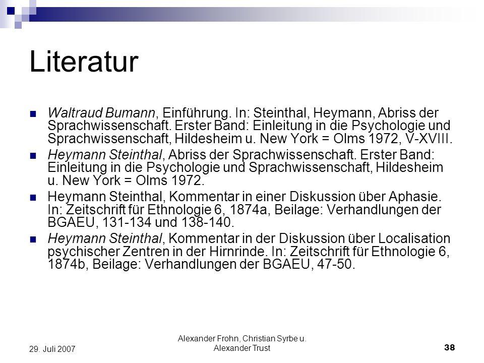 Alexander Frohn, Christian Syrbe u. Alexander Trust38 29. Juli 2007 Literatur Waltraud Bumann, Einführung. In: Steinthal, Heymann, Abriss der Sprachwi